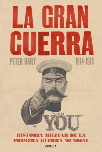 La Gran Guerra (1914-1918): Historia militar de la primera guerra mundial por Peter Hart