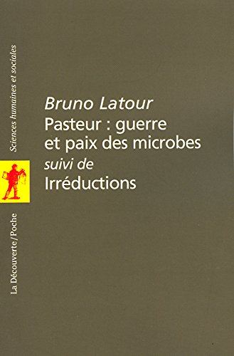 Pasteur : guerre et paix des microbes suivi de Irréductions par Bruno Latour