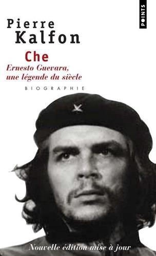 Che . Ernesto Guevara, une légende du siècle par Pierre Kalfon
