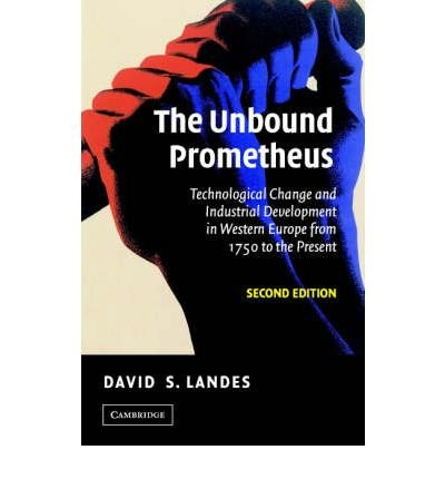 ({THE UNBOUND PROMETHEUS: TECHNOLOGICAL CHANGE AND INDUSTRIAL DEVELOPMENT IN WESTERN EUROPE FROM 1750 TO THE PRESENT}) [{ By (author) David S. Landes }] on [August, 2010]
