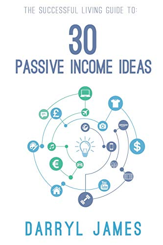 30 Passive Income Ideas: The most trusted passive income guide to taking charge and building your residual income portfolio