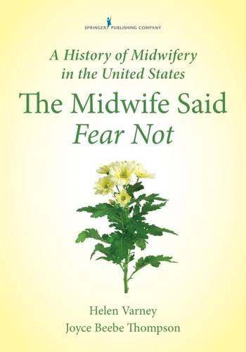 a-history-of-midwifery-in-the-united-states-the-midwife-said-fear-not-by-helen-varney-burst-rn-cnm-m
