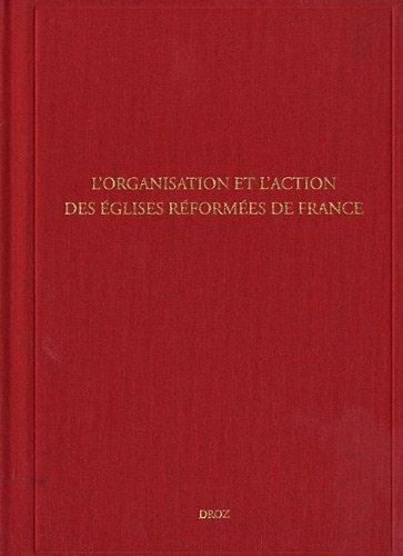 Lorganisation et l'action des églises réformées de France. sous-série des Archives des Eglises réformées de France III
