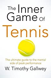 The Inner Game of Tennis: The ultimate guide to the mental side of peak performance by W Timothy Gallwey (2015-06-18)