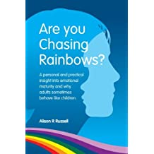 Are You Chasing Rainbows?: A Practical Insight into Emotional Maturity and Why Adults Sometimes Behave Like Children by Alison R Russell (2013-10-22)