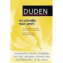 Duden - So schreibt man jetzt!: Das Übungsbuch zur neuen deutschen Rechtschreibung