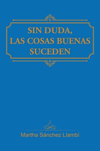 Sin Duda, Las Cosas Buenas Suceden por Martha Sánchez Llambí