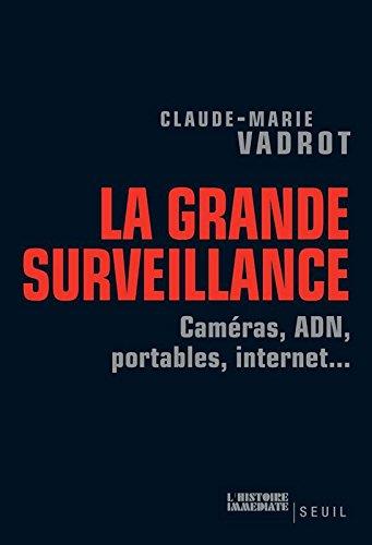 La Grande Surveillance. Caméras, ADN, p...