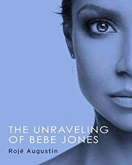 The Unraveling of Bebe Jones (English Edition) di [Augustin, Rojé]