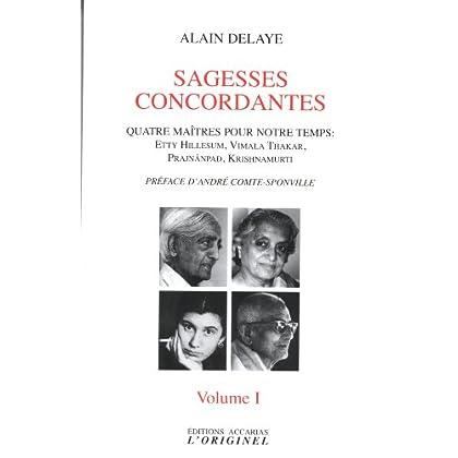 Sagesses concordantes - Quatre maîtres pour notre temps : Etty Hillesum, Vimala Thakar, Svâmi Prajnânpad, Krishnamurti : Tome 1