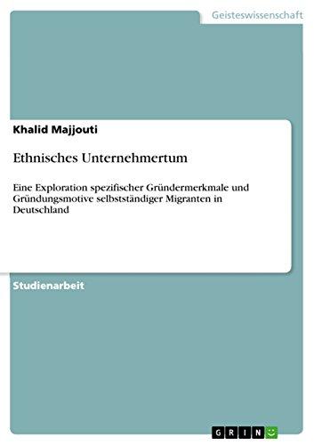 ethnisches-unternehmertum-eine-exploration-spezifischer-grundermerkmale-und-grundungsmotive-selbstst
