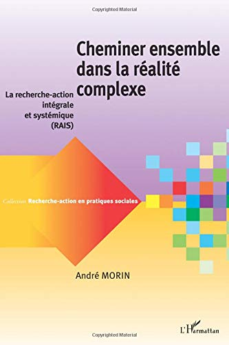 Cheminer ensemble dans la réalite complexe : La recherche-action intégrale et systémique par André Morin
