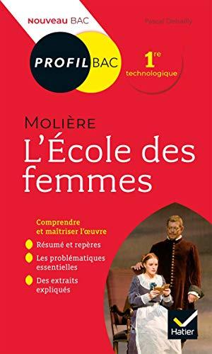 Profil - Molière, L'École des femmes: toutes les clés d analyse pour le bac (programme de français 1re 2019-2020) par Pascal Debailly