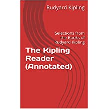 The Kipling Reader (Annotated): Selections from the Books of Rudyard Kipling (English Edition)