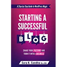 [BLOG] Starting a Successful Blog: Share Your Passion and Turn It into a Business ( A Step-By-Step Guide To WordPress Magic)