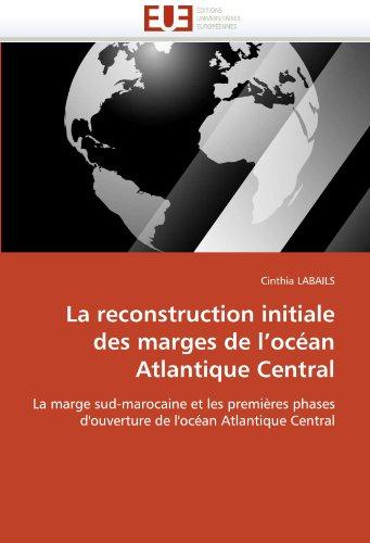 La reconstruction initiale des marges de l''océan Atlantique Central