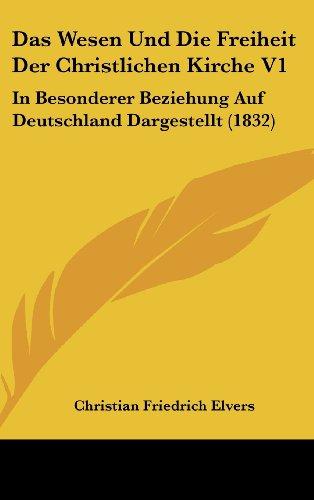Das Wesen Und Die Freiheit Der Christlichen Kirche V1: In Besonderer Beziehung Auf Deutschland Dargestellt (1832)