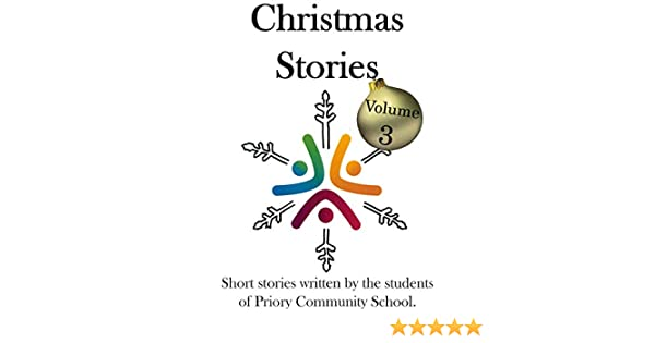 Short Christmas Stories.Christmas Stories Volume 3 Short Stories Poetry And Art By The Students Of Priory Community School