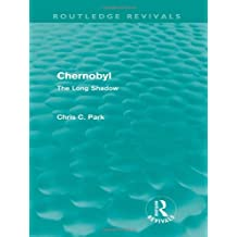 Chernobyl (Routledge Revivals): The Long Shadow by Chris Park (2011-05-18)