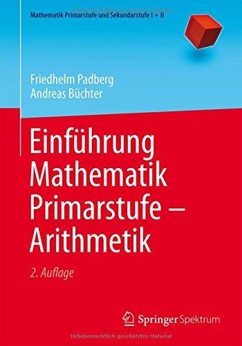 Einführung Mathematik Primarstufe - Arithmetik (Mathematik Primarstufe und Sekundarstufe I + II)