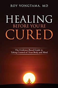Healing Before You're Cured: The Evidence-based Guide to Taking Control of Your Body and Mind (English Edition) par [Vongtama, Roy]