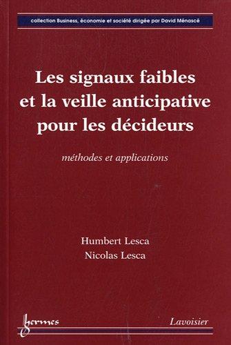 Les signaux faibles et la veille anticipative pour les décideurs : Méthodes et applications par Humbert Lesca, Nicolas Lesca