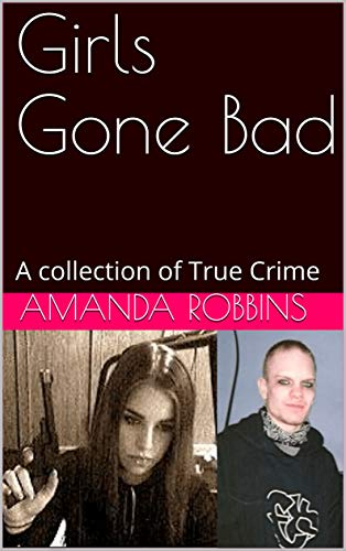 Girls Gone Bad: A collection of True Crime (English Edition)