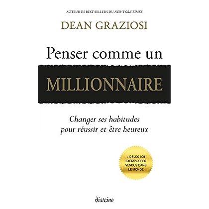 Penser comme un millionnaire: Changer ses habitudes pour réussir et être heureux