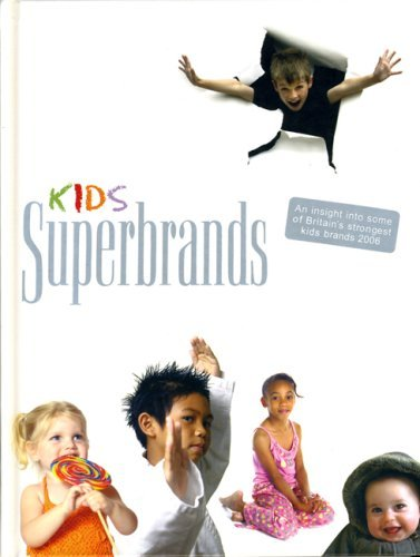 Kids Superbrands 2006: An Insight into Some of Britain's Strongest Kids Brands by Angela Cooper (2006-06-06)