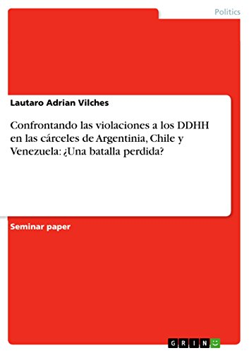 Confrontando las violaciones a los DDHH en las cárceles de Argentinia, Chile y Venezuela: ¿Una batalla perdida? por Lautaro Adrian Vilches