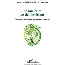 Le nucléaire vu de l'intérieur: Écologistes, Ingénieurs, Scientifiques, Médecins