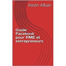 Guide Facebook pour PME et entrepreneurs: Comment créer et utiliser une page Facebook pour attirer facilement et rapidement une clientèle supplémentaire