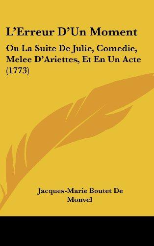 L'Erreur D'Un Moment: Ou La Suite de Julie, Comedie, Melee D'Ariettes, Et En Un Acte (1773)