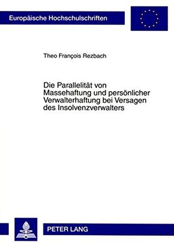 Die Parallelität von Massehaftung und persönlicher Verwalterhaftung bei Versagen des Insolvenzverwalters (Europäische Hochschulschriften / European ... / Series 2: Law / Série 2: Droit)