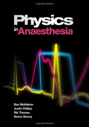 Physics in Anesthesia 1st Edition by Middleton, Ben, Phillips, Justin, Thomas, Rik, Stacey, Simon (2012) Paperback