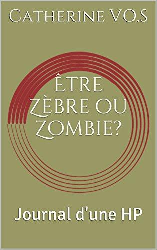 Être Zèbre ou Zombie?: Journal d'une HP (Les Sciences de l'Esprit t. 3) par Catherine VO.S