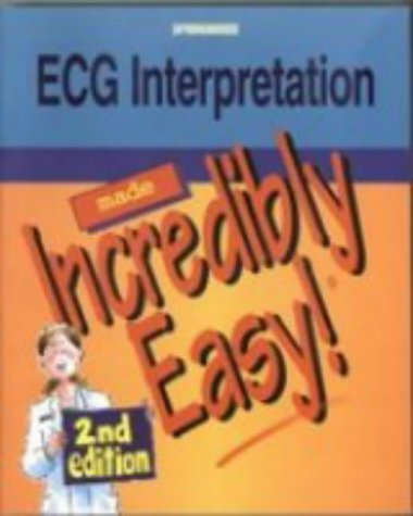 ECG Interpretation Made Incredibly Easy (Incredibly Easy! Series (R)) by Springhouse (Editor) ?€? Visit Amazon's Springhouse Page search results for this author Springhouse (Editor) (1-Jul-2001) Paperback