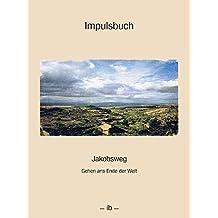 Impulsbuch: Jakobsweg - gehen ans Ende der Welt