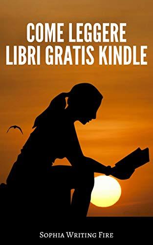 Come Leggere Libri Gratis Kindle: (Scopri i segreti della ...