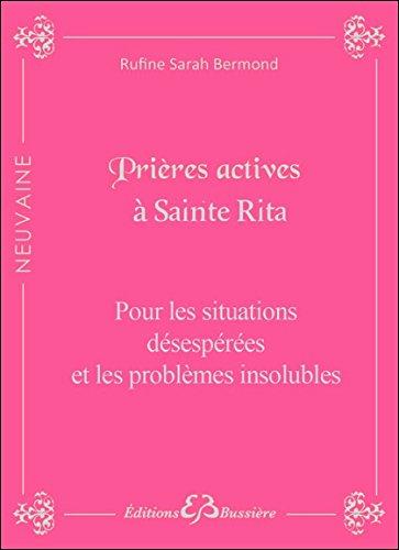 Prières actives à Sainte Rita - Pour les situations désespérées et les problèmes insolubles par Rufine Sarah Bermond