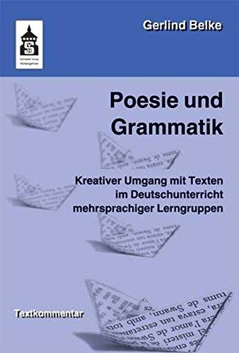 Poesie und Grammatik: Kreativer Umgang mit Texten im Deutschunterricht mehrsprachiger Lerngruppen. Für die Vorschule, Grundschule und Orientierungsstufe. Textkommentar