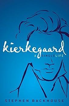 Kierkegaard: A Single Life (English Edition) di [Backhouse, Stephen]