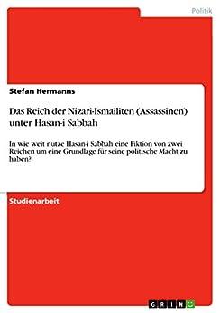 Das Reich der Nizari-Ismailiten (Assassinen) unter Hasan-i Sabbah: In wie weit nutze Hasan-i Sabbah eine Fiktion von zwei Reichen um eine Grundlage für seine politische Macht zu haben?