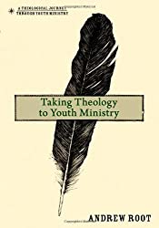 Taking Theology to Youth Ministry (A Theological Journey Through Youth Ministry)