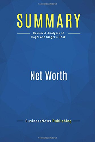 Summary: Net Worth: Review and Analysis of Hagel and Singer's Book