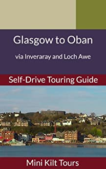 Mini Kilt Tours Glasgow to Oban via Inveraray and Loch Awe a self-drive touring guide (Mini Kilt Tours Self-drive Touring Guides) by [Middleton, Andrea]