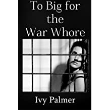 Too big for the war whore (violent size erotica)