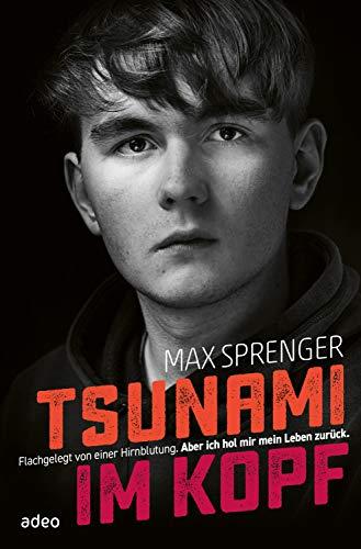 Tsunami im Kopf: Flachgelegt durch eine Hirnblutung. Aber ich hol mir mein Leben zurück.