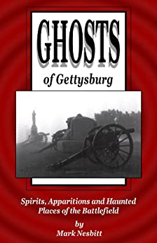 Ghosts of Gettysburg: Spirits, Apparitions and Haunted Places on the Battlefield by [Nesbitt, Mark]