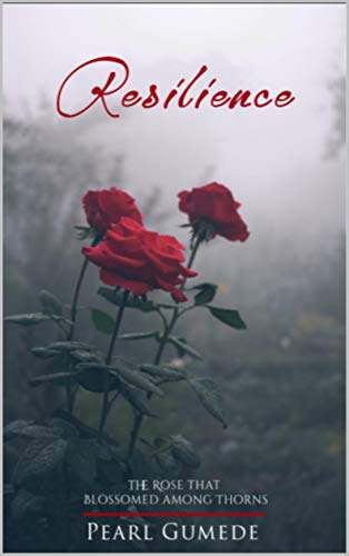 Resilience: The rose that blossomed among thorns (English Edition)